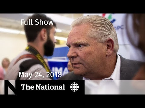 The National for Thursday May 24, 2018 — North Korea, Manitoba Fire, Ontario Election