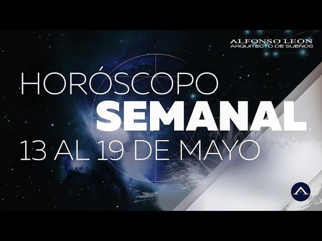 HOROSCOPO SEMANAL | 13 AL 19 DE MAYO | ALFONSO LEÓN ARQUITECTO DE SUEÑOS