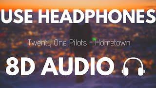 Twenty One Pilots - Hometown (8D AUDIO)