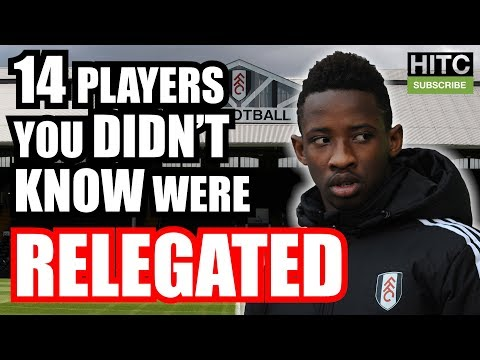 14 Players You DIDN'T KNOW Were RELEGATED (2004-2017)