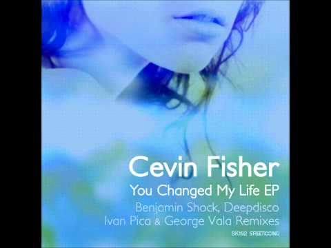 Cevin Fisher - You Changed My Life (Benjamin Shock Funked Up Mix)