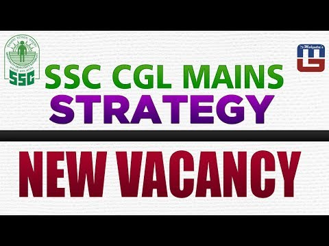 SSC CGL MAINS 2017   Strategy   New Vacancy   Must Watch