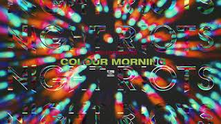 || NIGHT RIOTS || - Colour Morning (Official Stream)