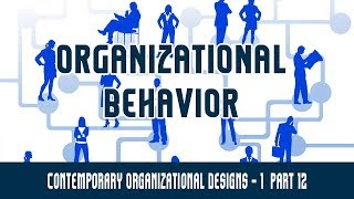 Organisational Structure | Contemporary Organizational Designs - 1 | Part 12