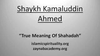 True Meaning Of Shahadah- Shaykh Kamaluddin Ahmed