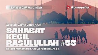SAHABAT CILIK RASULULLAH #55 - Ustadz Muhammad Abduh Tuasikal, M.Sc.