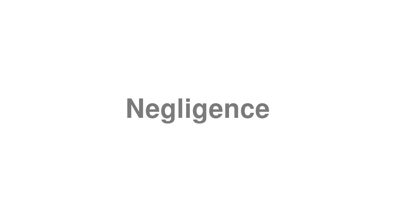 "How to Pronounce ""Negligence"""