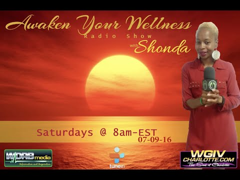 07-09-16 Awaken Your Wellness WDRBmedia WGIV Radio Show