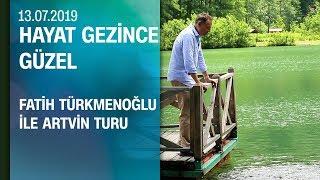 Artvin gezi rehberi - Hayat Gezince Güzel 13.07.2019 Cumartesi
