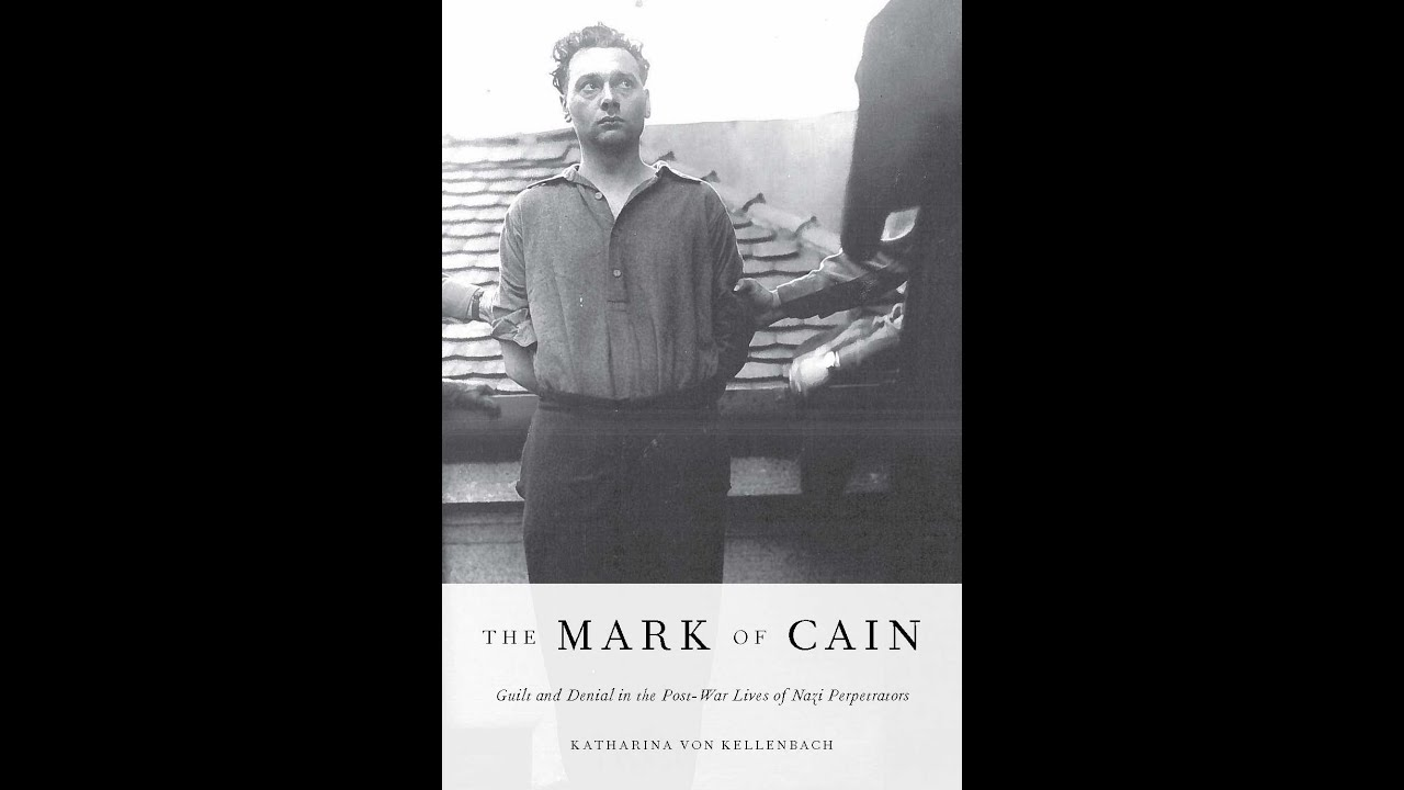 The Mark of Cain: Guilt and Denial in the Post-War Lives of Nazi Perpetrators