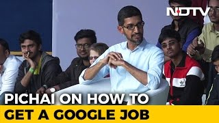 How To Get A Google Job Explained By CEO Sundar Pichai