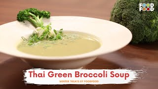 Thai Green Broccoli Soup | Winter Treats | Chef Amrita Raichand | FoodFood