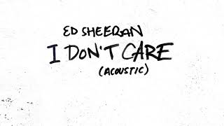 Ed Sheeran   I Don't Care Acoustic Official Audio