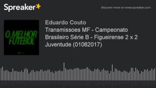 Transmissoes MF - Campeonato Brasileiro Série B - Figueirense 2 x 2 Juventude (01082017) (made with