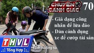 THVL | Chuyện cảnh giác - Kỳ 70: Giả dạng công nhân để lừa đảo, dàn cảnh đụng xe để cướp tài sản