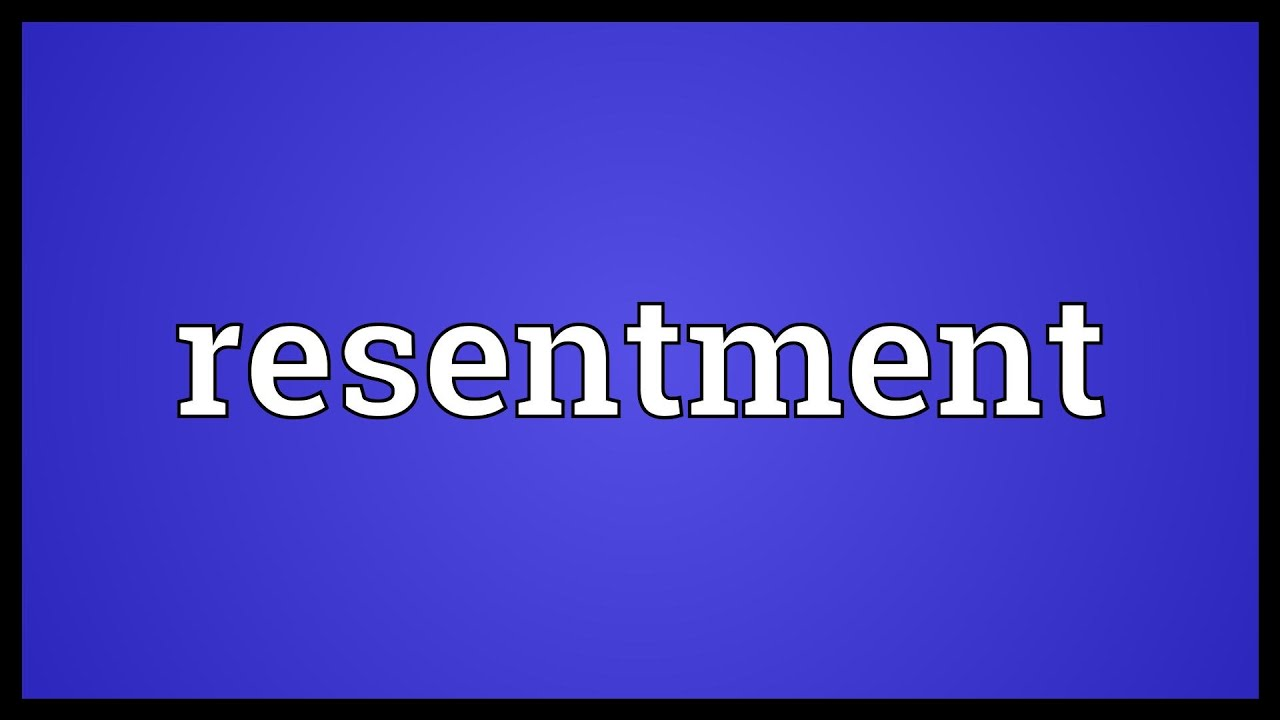 Image Result For Resentment Definition