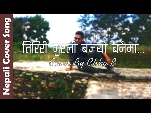 Tiriri Murali Bajyo Banaima   Panna Kaji   Nepali Cover Song   Cover by Chha B