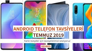 Android telefon tavsiyeleri - Temmuz 2019