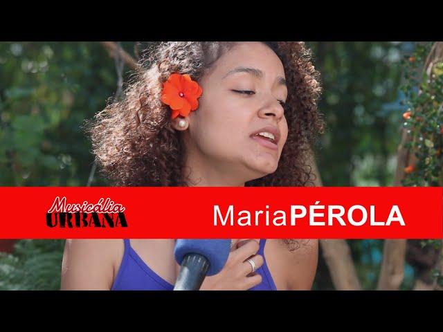 Maria Pérola - Música Popular Periférica | Musicália Urbana