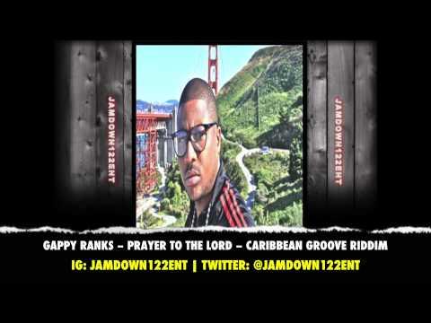 Gappy Ranks -- Prayer To the Lord | Caribbean Groove Riddim | December 2013 |