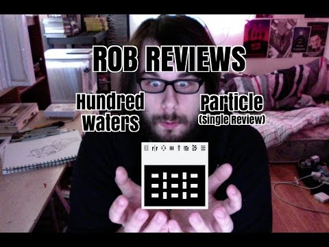 Hundred Waters : Particle (Single Review) - Rob Reviews