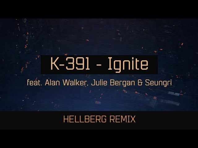 K-391 - IGNITE (Hellberg Remix)
