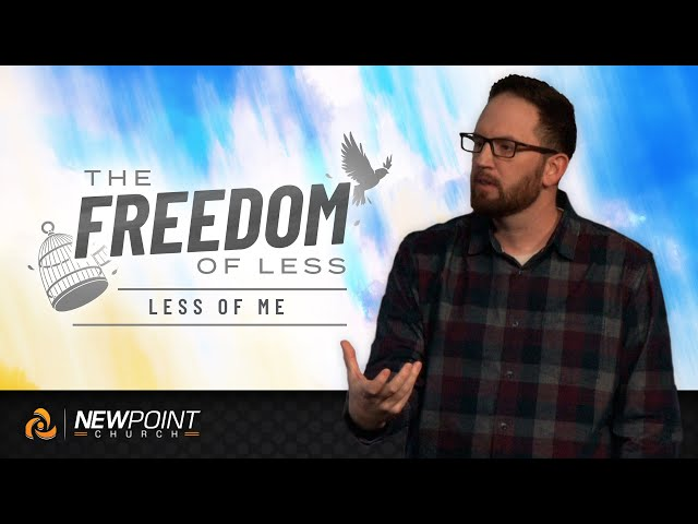 Less of Me | The Freedom of Less [ New Point Church ]