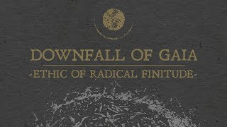 "Downfall of Gaia ""Ethic of Radical Finitude"" (FULL ALBUM)"