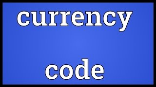 Currency code Meaning