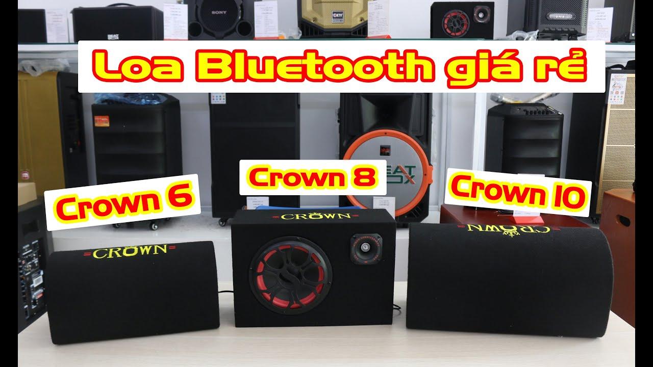 Loa BLuetooth giá rẻ | Loa Crown 10  Crown 8  Crown 6 bass 2 tấc đánh rung mặt bàn