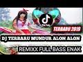 DJ TERBARU MUNDUR ALON ALON ||TIK TOK||[[REMIXX FULL BASS]]😘😍