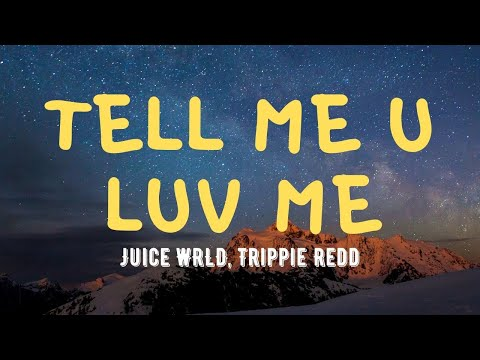 Juice WRLD, Trippie Redd – Tell Me U Luv Me (Lyrics)