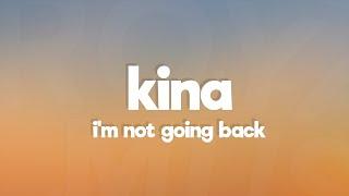 Kina - I'm Not Going Back (Lyrics) feat. Mokita