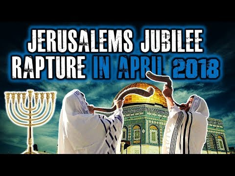 PRESIDENT TRUMP & JERUSALEM'S JUBILEE RAPTURE SURPRISE in APRIL, 2018 - PROPHECY FULFILLMENT?