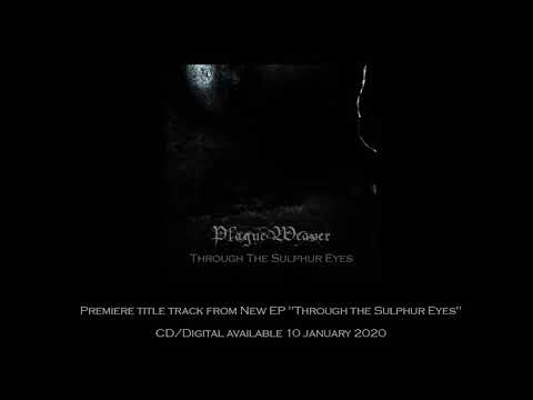 "Plague Weaver ""Through the Sulphur Eyes"""