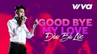 good bye my love - dao ba loc  official audio  sing my song 2016