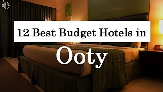 12 Best Budget Hotels in Ooty