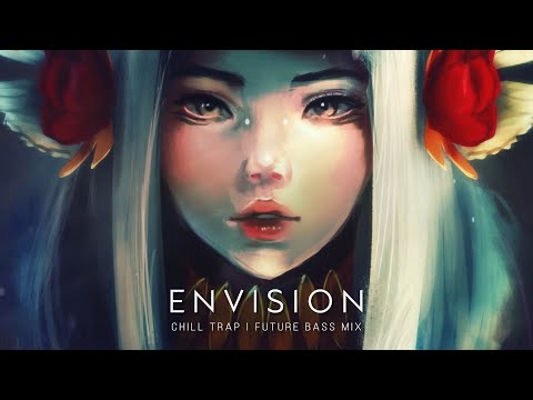 Envision - Future Bass  & Chill Trap Mix ✨ Best Of EDM 2020