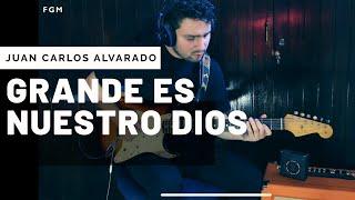 Grande es nuestro Dios - Juan Carlos Alvarado - Cover Felipe Guzman