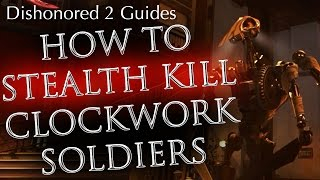Dishonored 2: How to Stealth Kill Clockwork Soldiers for Ghostly and Shadow Achievement