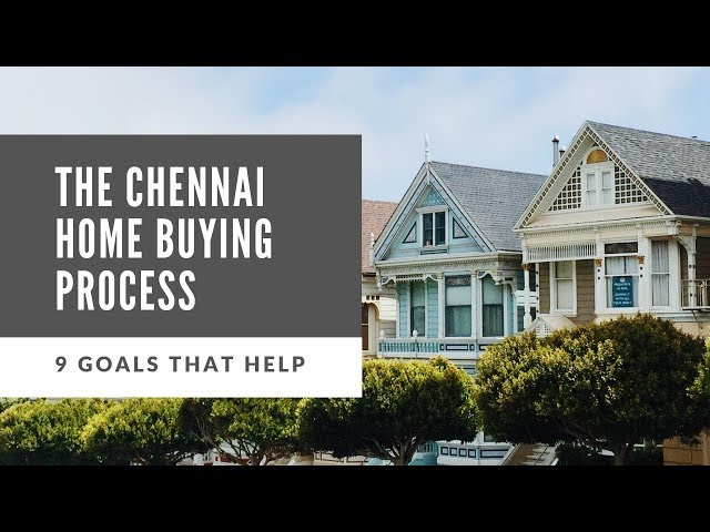 The Chennai Home Buying Process - 9 Tips that help