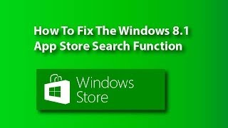 Tutorial - How To Fix The Windows 8.1 App Store Search Function