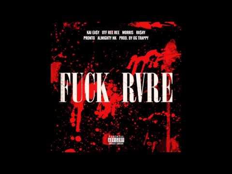 FUCK RVRE (Prod. OG Trappy) - Ra$hy, Kai Ea$y, Ree Ree, MORRIS, Almighty NK, Pronto