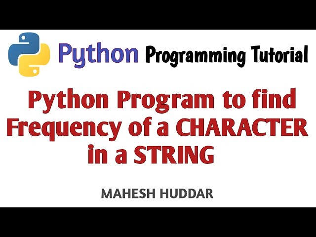 Python program to find the frequency of each character in the string by Mahesh Huddar