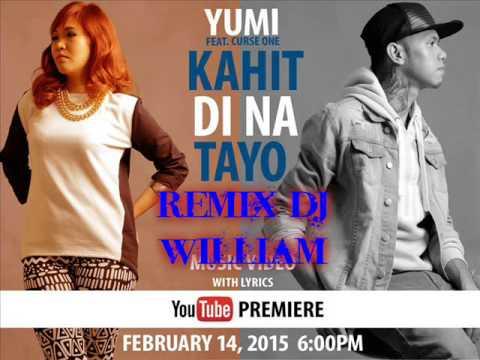 KAHIT DI NA TAYO Music Video By: Yumi Feat. Curse One remix dj william