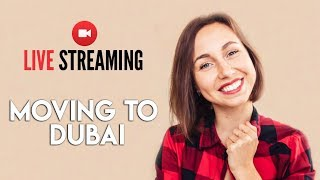 LIVE: Things to know before moving to Dubai. Part 1.