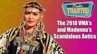 THE 2018 VMA'S AND MADONNA'S SCANDALOUS ANTICS