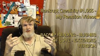 BAD LIP READING - BUSHES OF LOVE (EXTENDED VER) : Bankrupt Creativity #1,055- My Reaction Videos