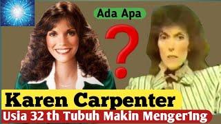 Kisah KAREN CARPENTER TUBUHNYA MAKIN MENG3R1NG DI USIA 32 TH#The Carpenters