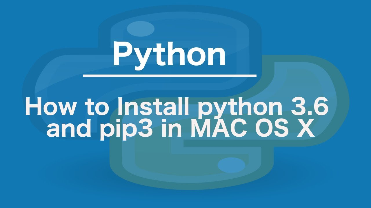 How to Install python 3 6 and pip3 in MAC OS X